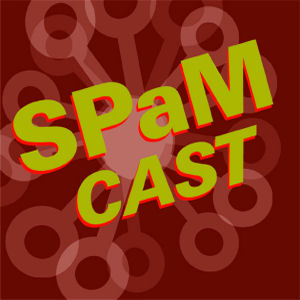 The podcst: www.spamcast.net
